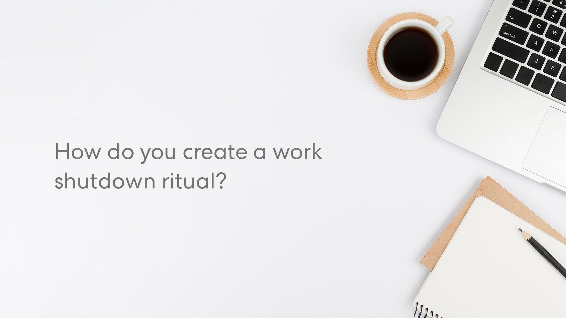 image relates to how to create a work shutdown ritual