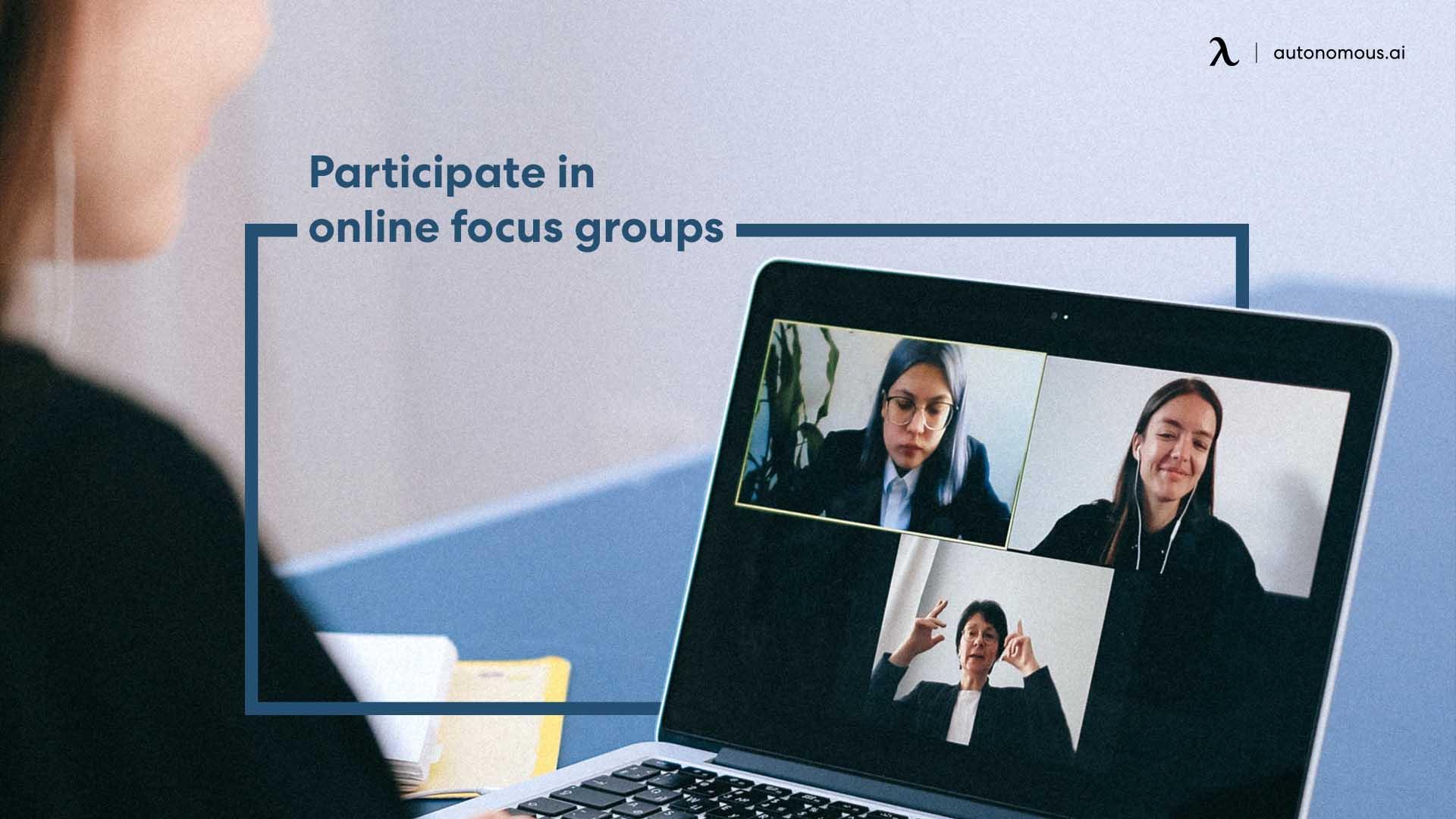 Participate in online focus groups